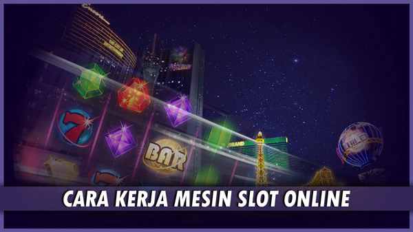 Cara Kerja Permainan Slot Online