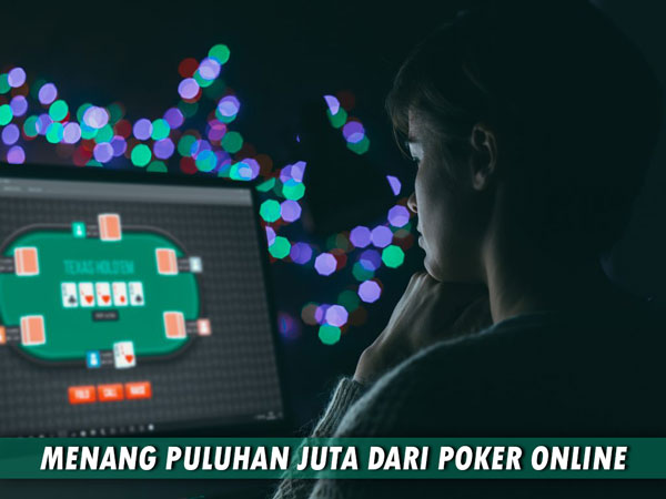 Menang Puluhan Juta Dari Poker Online, Ini Dia Tekniknya!